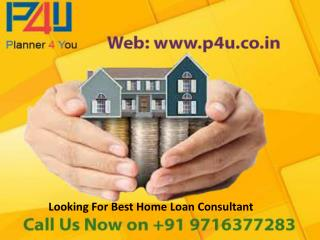 Looking for best home loan consultant Call 9716377283