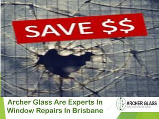 Archer Glass Are Experts In Window Repairs In Brisbane