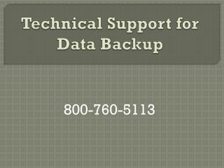 800-760-5113 – Technical Support Number for Data BackupTechnical Support Phone Number is provides best technical support