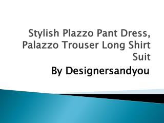 Stylish Plazzo Pant Dress, Palazzo Trouser Long Shirt Suit By Designersandyou