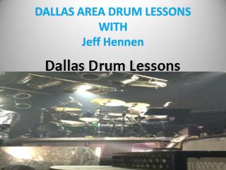 DALLAS AREA DRUM LESSONS  WITH Jeff Hennen