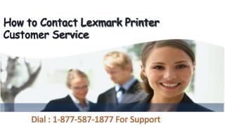 Call lexmark printer Customer Service at 1-877-587-1877.