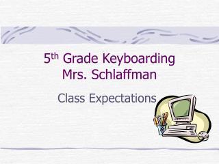 5th Grade Keyboarding Mrs. Schlaffman