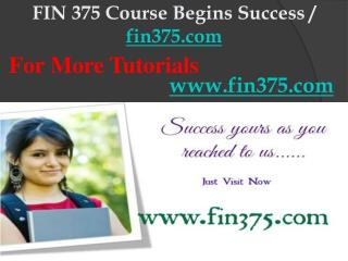 FIN 375 Course Begins Success / fin375dotcom