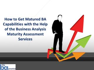 How to Get Matured BA Capabilities with the Help of the Business Analysis Maturity Assessment Services