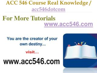 ACC 546 Course Real Tradition,Real Success / acc546dotcom