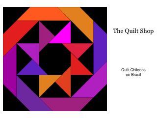 The Quilt Shop        Quilt Chilenos en Brasil