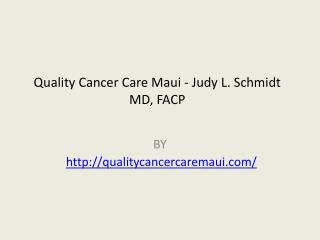 Quality Cancer Care Maui - Judy L. Schmidt MD, FACP