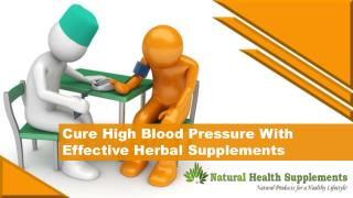 Cure High Blood Pressure With Effective Herbal Supplements