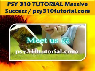 PSY 310 TUTORIAL Massive Success / psy310tutorial.com