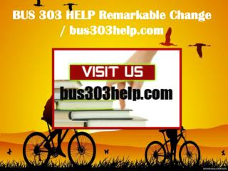 BUS 303 HELP Remarkable Change / bus303help.com