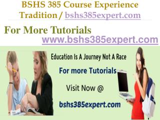 BSHS 385 Course Experience Tradition  / bshs385expert.com