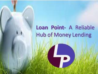 Loan Point- A Reliable Hub of Money Lending