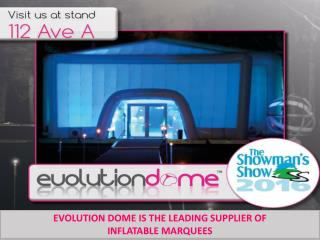 EVOLUTION DOME IS THE LEADING SUPPLIER OF INFLATABLE MARQUEES