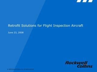 Retrofit Solutions for Flight Inspection Aircraft  June 23, 2008