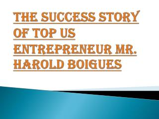 The Success Story of Mr. Harold Boigues