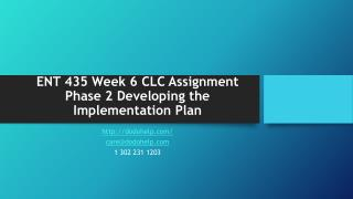 ENT 435 Week 6 CLC Assignment Phase 2 Developing the Implementation Plan
