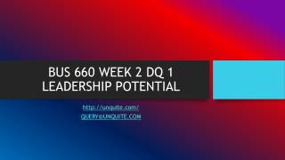 BUS 660 WEEK 2 DQ 1 LEADERSHIP POTENTIAL