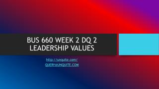 BUS 660 WEEK 2 DQ 2 LEADERSHIP VALUES