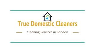 True Domestic Cleaners in London
