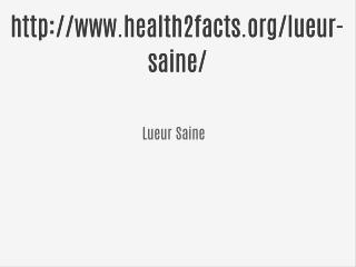 http://www.health2facts.org/lueur-saine/