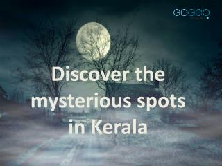 Discover the mysterious places in Kerala| Gogeo Holidays