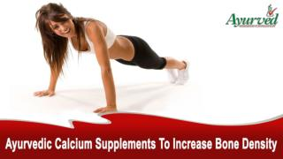 Ayurvedic Calcium Supplements To Increase Bone Density Naturally