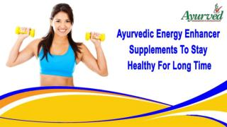 Ayurvedic Energy Enhancer Supplements To Stay Healthy For Long Time