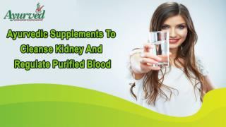 Ayurvedic Supplements To Cleanse Kidney And Regulate Purified Blood