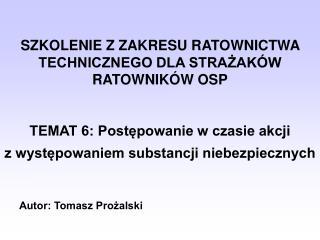 SZKOLENIE Z ZAKRESU RATOWNICTWA TECHNICZNEGO DLA STRAZAK W RATOWNIK W OSP   TEMAT 6: Postepowanie w czasie akcji  z wyst