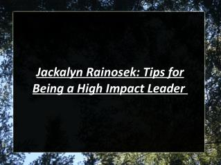 Jackalyn Rainosek: Tips for Being a High Impact Leader