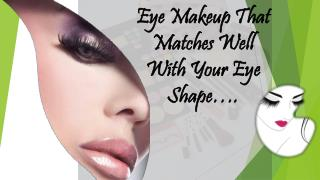 Eye Makeup That Matches Well With Your Eye Shape