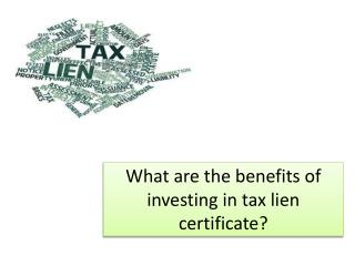 What are the benefits of investing in tax lien certificate?