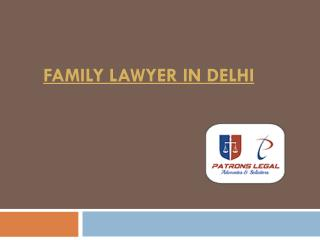 Family Lawyer in Delhi Hired through Patronslegal for Legal Advice
