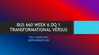 BUS 660 WEEK 6 DQ 1 TRANSFORMATIONAL VERSUS