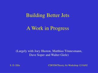 Building Better Jets A Work in Progress