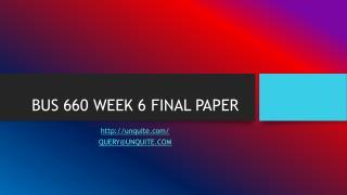 BUS 660 WEEK 6 FINAL PAPER