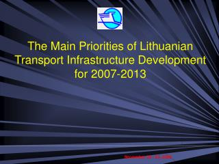 The Main Priorities of Lithuanian Transport Infrastructure Development for 2007-2013