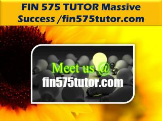 FIN 575 TUTOR Massive Success /fin575tutor.com