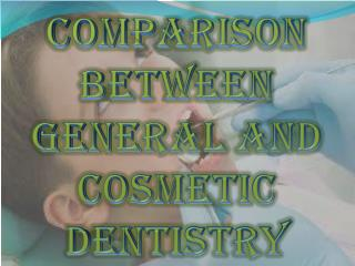 Comparison Between General and Cosmetic Dentistry
