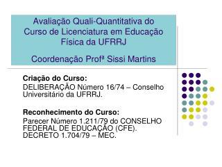 Avalia  o Quali-Quantitativa do  Curso de Licenciatura em Educa  o F sica da UFRRJ  Coordena  o Prof  Sissi Martins