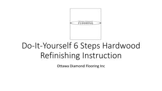 Do-It-Yourself 6 Steps Hardwood Refinishing Instruction