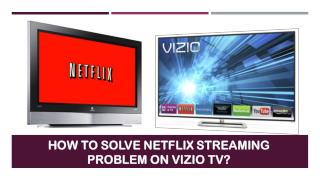 Call 1855-856-2653 How to solve Netflix streaming problem on Vizio TV?
