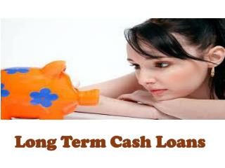 Long Term Cash Loans - Special Scheme Deal To Handle Your Unexpected Expenses Hassle