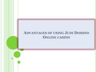 Advantages of using Judi Domino Online casino