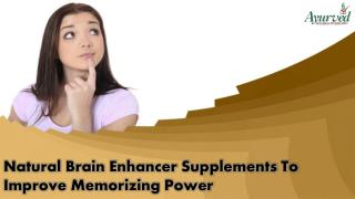 Natural Brain Enhancer Supplements To Improve Memorizing Power