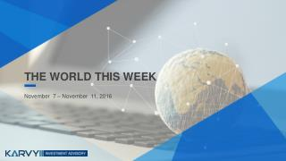 Karvy Wealth - The World This Week - 7th - 11th Nov, 2016