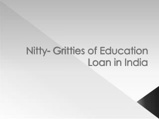 Nitty- Gritties of Education Loan in India