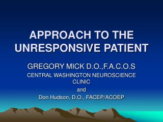APPROACH TO THE UNRESPONSIVE PATIENT