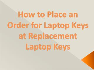 How to Place an Order for Laptop Keys at Replacement Laptop Keys